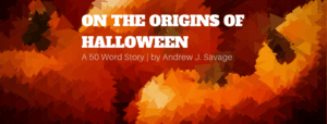 On the Origins of Halloween | 50 Word Story