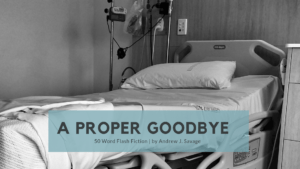 A Proper Goodbye | 50 Word Story